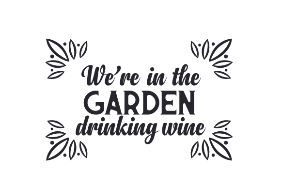 We're in the Garden Drinking Wine Nature & Outdoors Craft Cut File By Creative Fabrica Crafts