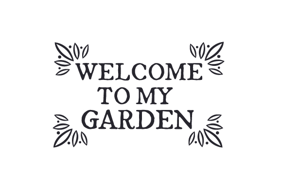 Welcome to My Garden Nature & Outdoors Craft Cut File By Creative Fabrica Crafts