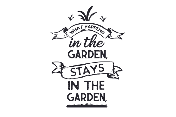 What Happens in the Garden, Stays in the Garden Nature & Outdoors Craft Cut File By Creative Fabrica Crafts
