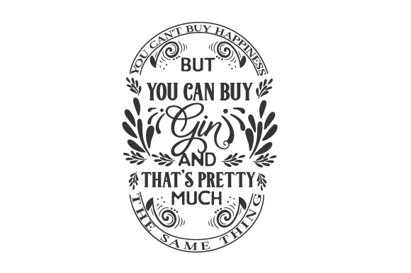 Download Free You Can T Buy Happiness But You Can Buy Gin And That S Pretty for Cricut Explore, Silhouette and other cutting machines.