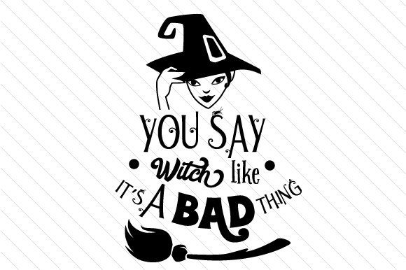 Download Free You Say Witch Like It S A Bad Thing Svg Plotterdatei Von for Cricut Explore, Silhouette and other cutting machines.