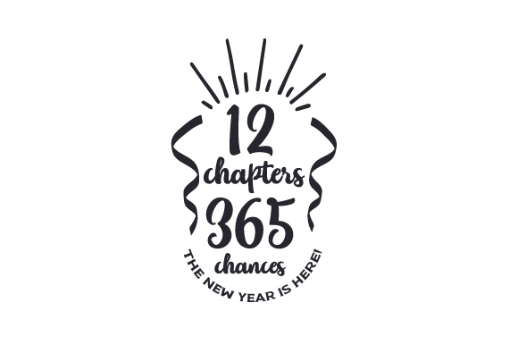 Download Free 12 Chapters 365 Chances The New Year Is Here Svg Cut File By for Cricut Explore, Silhouette and other cutting machines.