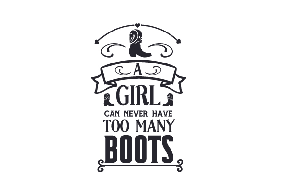 Download Free A Girl Can Never Have Too Many Boots Svg Cut File By Creative Fabrica Crafts Creative Fabrica for Cricut Explore, Silhouette and other cutting machines.