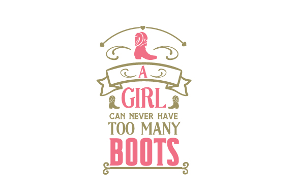 Download Free A Girl Can Never Have Too Many Boots Svg Cut File By Creative for Cricut Explore, Silhouette and other cutting machines.