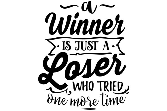A Winner is Just a Loser Who Tried One More Time Motivational Craft Cut File By Creative Fabrica Crafts