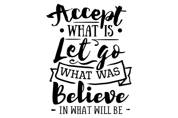 Download Free Accept What Is Let Go What Was Believe In What Will Be Svg for Cricut Explore, Silhouette and other cutting machines.