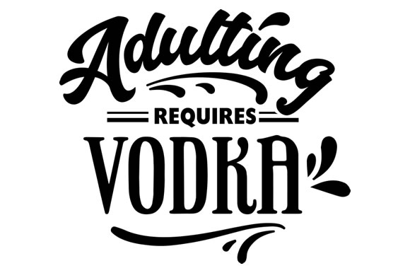 Adulting Requires Vodka Svg Cut File By Creative Fabrica Crafts