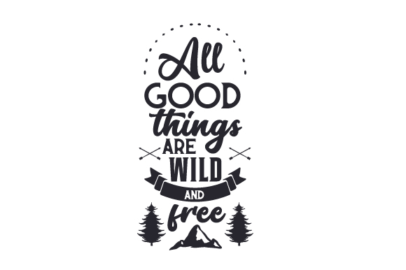 All Good Things Are Wild And Free Svg Cut File By Creative