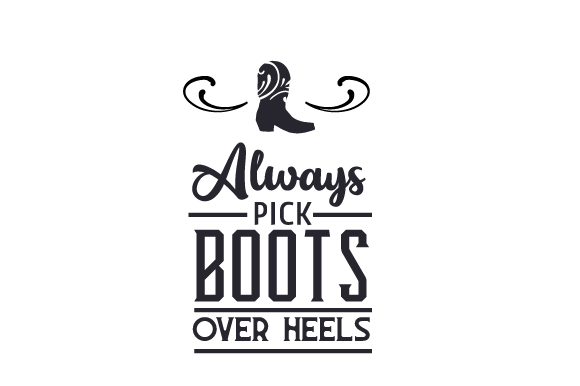 Download Free Always Pick Boots Over Heels Svg Cut File By Creative Fabrica for Cricut Explore, Silhouette and other cutting machines.