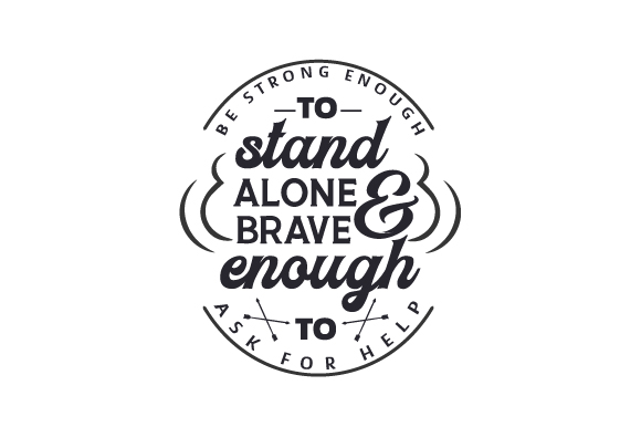 Download Free Be Strong Enough To Stand Alone And Brave Enough To Ask For Help for Cricut Explore, Silhouette and other cutting machines.