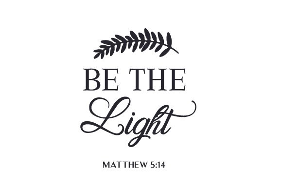 Be the Light Matthew 5:14 Religious Craft Cut File By Creative Fabrica Crafts