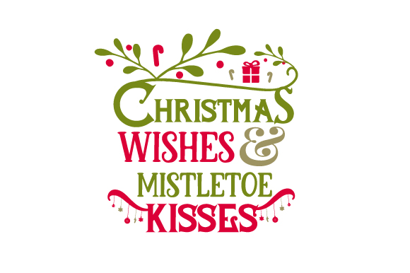 Christmas Wishes and Mistletoe Kisses Christmas Craft Cut File By Creative Fabrica Crafts