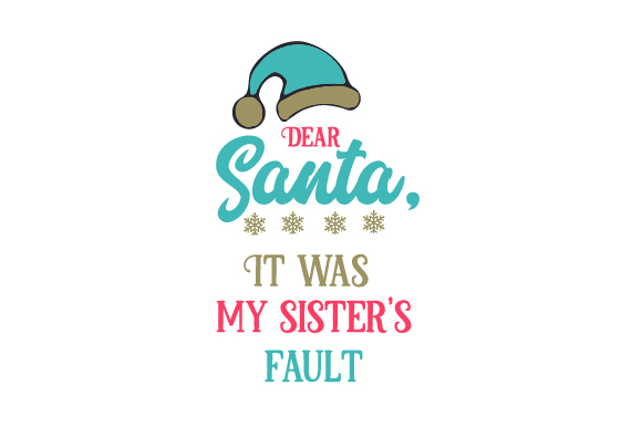 Download Free Dear Santa It Was My Sister S Fault Svg Cut File By Creative for Cricut Explore, Silhouette and other cutting machines.