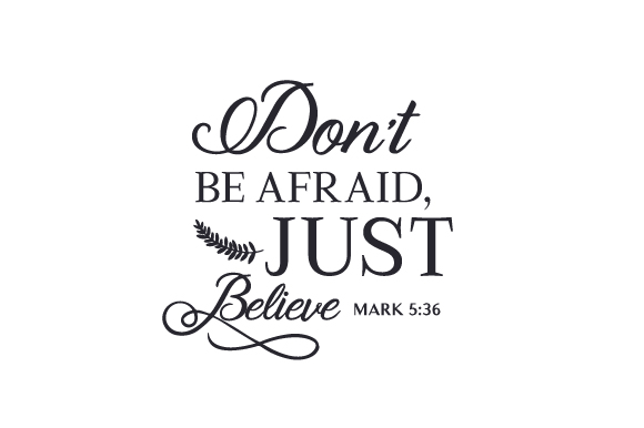 Download Free Don T Be Afraid Just Believe Mark 5 36 Svg Cut File By Creative for Cricut Explore, Silhouette and other cutting machines.