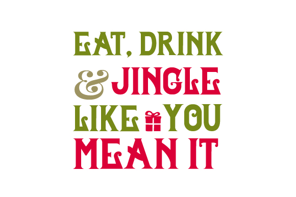 Eat, Drink, and Jignle Like You Mean It Christmas Craft Cut File By Creative Fabrica Crafts
