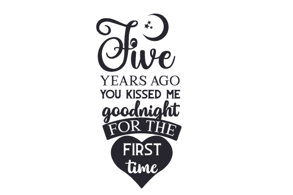 Download Free Five Years Ago You Kissed Me Goodnight For The First Time Svg for Cricut Explore, Silhouette and other cutting machines.