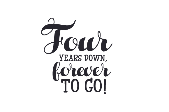 Four Years Down, Forever to Go! Anniversary Craft Cut File By Creative Fabrica Crafts