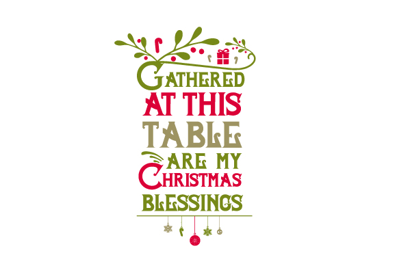 Download Free Gathered At This Table Are My Christmas Blessings Svg Cut File By Creative Fabrica Crafts Creative Fabrica for Cricut Explore, Silhouette and other cutting machines.