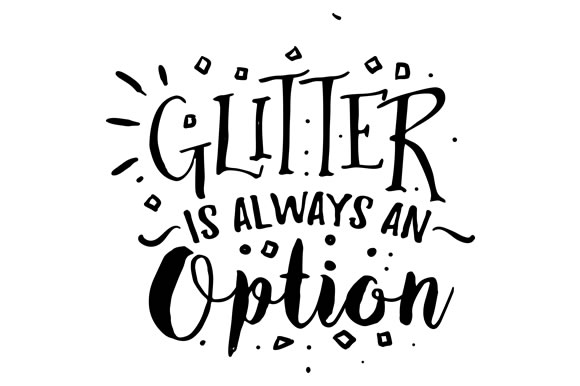 Download Free Glitter Is Always And Option Svg Cut File By Creative Fabrica for Cricut Explore, Silhouette and other cutting machines.