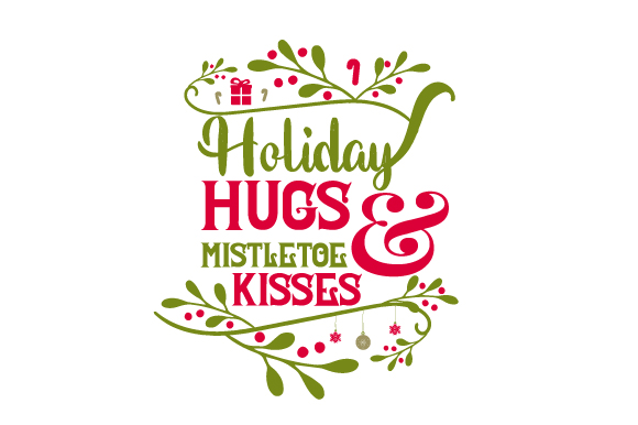 Holiday Hugs and Mistletoe Kisses Christmas Craft Cut File By Creative Fabrica Crafts