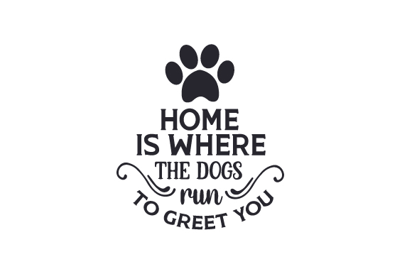 Home is Where the Dogs Run to Greet You-01 Dogs Craft Cut File By Creative Fabrica Crafts