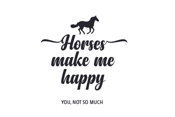 Download Free Horses Make Me Happy You Not So Much Svg Cut File By Creative for Cricut Explore, Silhouette and other cutting machines.