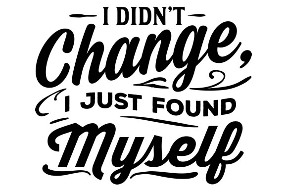 Download Free I Didn T Change I Just Found Myself Svg Cut File By Creative for Cricut Explore, Silhouette and other cutting machines.
