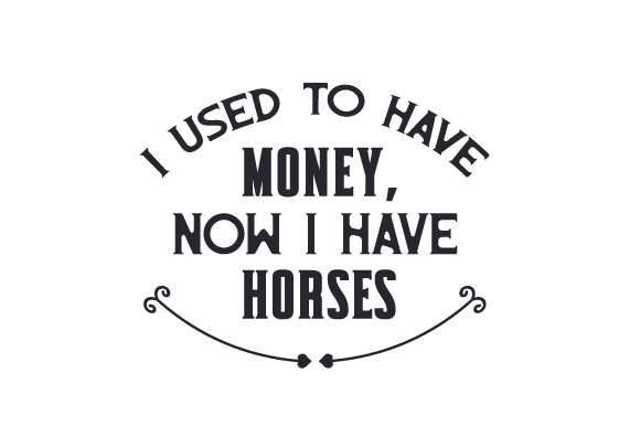 I Used to Have Money, Now I Have Horses Horse & Equestrian Craft Cut File By Creative Fabrica Crafts - Image 1