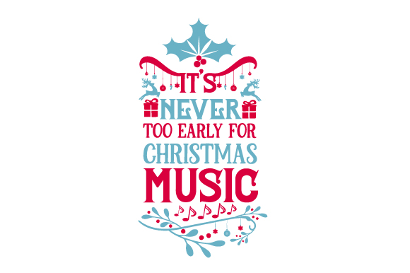 It's Never Too Early for Christmas Music Christmas Craft Cut File By Creative Fabrica Crafts - Image 1