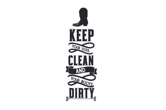 Download Free Keep Your Soul Clean And Your Boots Dirty Svg Cut File By for Cricut Explore, Silhouette and other cutting machines.