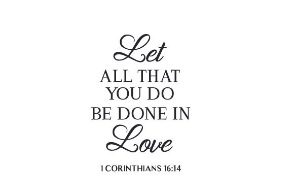 Download Free Let All That You Do Be Done In Love 1 Corinthians 16 14 Svg Cut for Cricut Explore, Silhouette and other cutting machines.