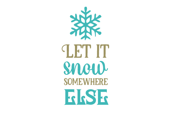 Let It Snow Somewhere else Craft Design Por Creative Fabrica Crafts