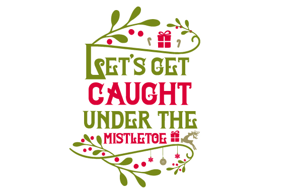 Let's Get Caught Under the Mistletoe Christmas Craft Cut File By Creative Fabrica Crafts