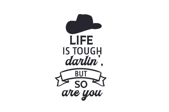 Download Free Life Is Tough Darlin But So Are You Svg Cut File By Creative for Cricut Explore, Silhouette and other cutting machines.