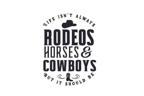 Life Isn't Always Rodeos, Horses and Cowboys but It Should Be Cowgirl Craft Cut File By Creative Fabrica Crafts 2