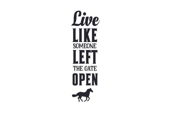 Live Like Someone Left the Door Open Horse & Equestrian Craft Cut File By Creative Fabrica Crafts
