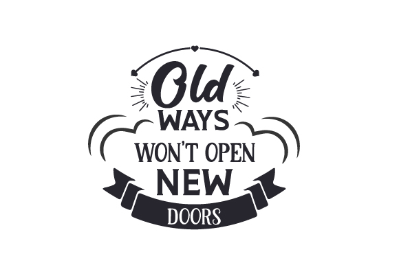 Download Free Old Ways Won T Open New Doors Svg Cut File By Creative Fabrica for Cricut Explore, Silhouette and other cutting machines.