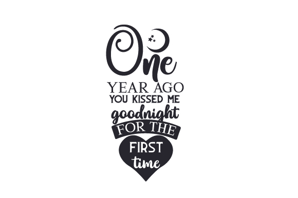 One Year Ago You Kissed Me Goodnight for the First Time Anniversary Craft Cut File By Creative Fabrica Crafts