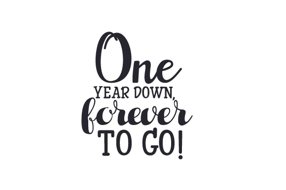 One Year Down, Forever to Go! Anniversary Craft Cut File By Creative Fabrica Crafts