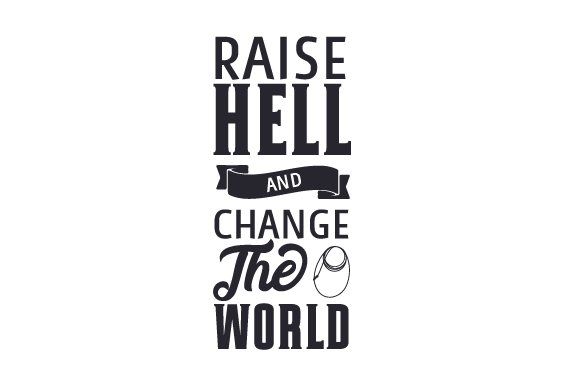 Download Free Raise Hell And Change The World Svg Cut File By Creative Fabrica Crafts Creative Fabrica SVG Cut Files