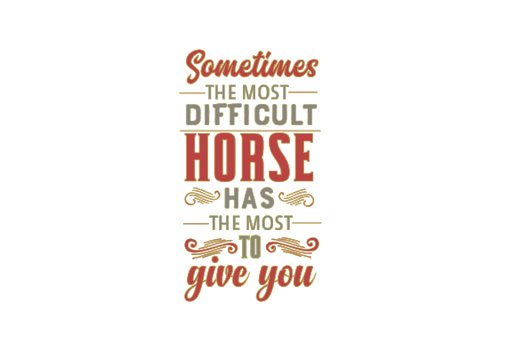 Sometimes the Most Difficult Horse Has the Most to Give You Horse & Equestrian Craft Cut File By Creative Fabrica Crafts - Image 1