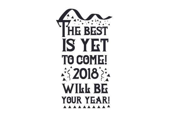 Download Free The Best Is Yet To Come 2018 Will Be Your Year Svg Cut File By Creative Fabrica Crafts Creative Fabrica for Cricut Explore, Silhouette and other cutting machines.