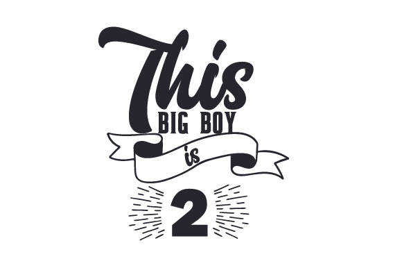 This Big Boy is 2 Birthday Craft Cut File By Creative Fabrica Crafts