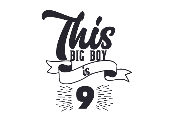 Download Free This Big Boy Is 9 Svg Cut File By Creative Fabrica Crafts for Cricut Explore, Silhouette and other cutting machines.