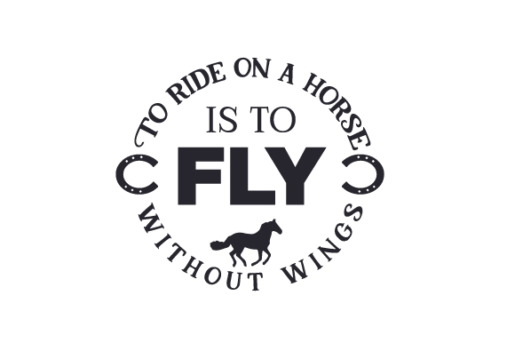 To Ride on a Horse is to Fly Without Wings Horse & Equestrian Craft Cut File By Creative Fabrica Crafts