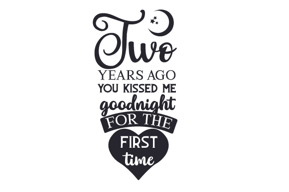 Two Years Ago, You Kissed Me Goodnight for the First Time Anniversary Craft Cut File By Creative Fabrica Crafts
