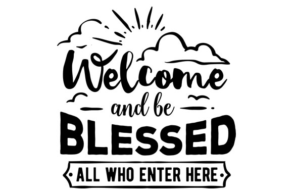 Welcome and Be Blessed All Who Enter Here Quotes Craft Cut File By Creative Fabrica Crafts