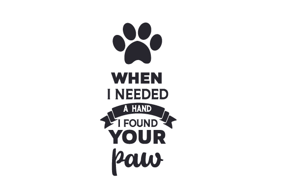 When I Needed a Hand, I Found Your Paw Craft Design By Creative Fabrica Crafts