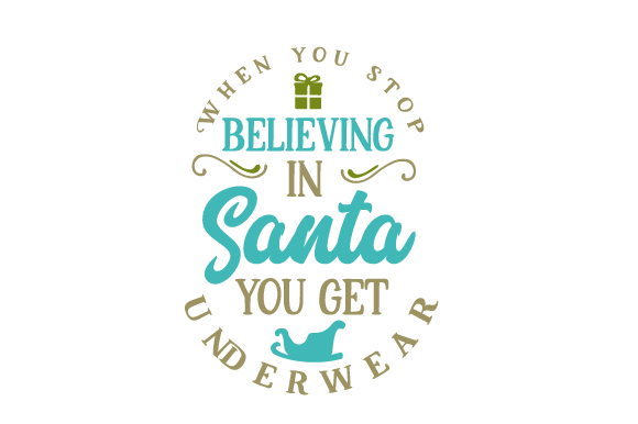 When You Stop Believing in Santa You Get Underwear Christmas Craft Cut File By Creative Fabrica Crafts