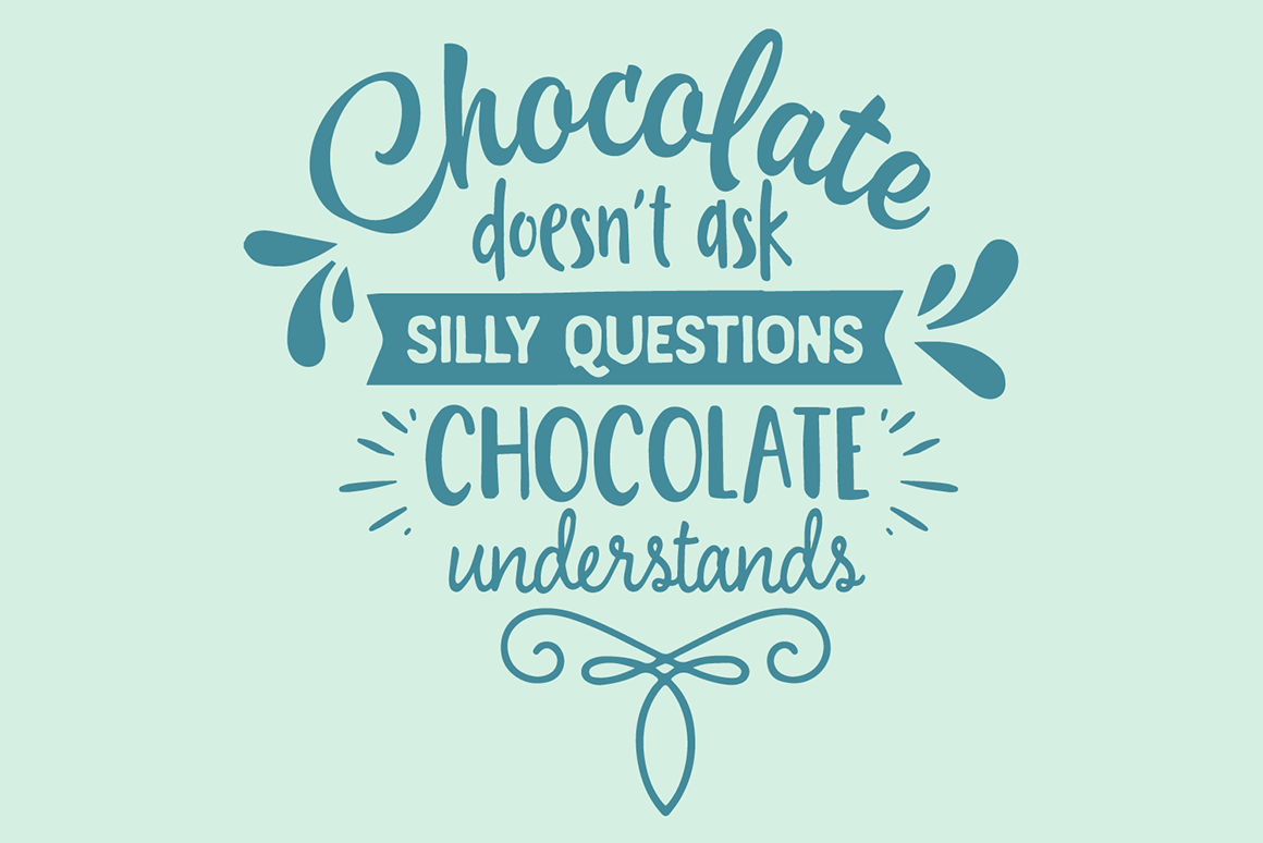 Download Free Chocolate Does Not Ask Silly Questions Chocolate Understands for Cricut Explore, Silhouette and other cutting machines.
